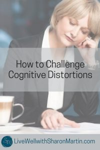 How to Challenge Cognitive Distortions