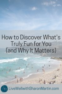 How to Discover What's Fun for You