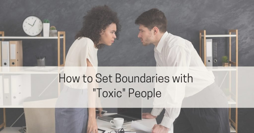 Boundaries with Toxic People