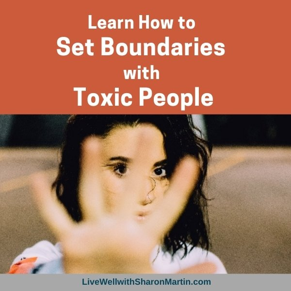 Learn how to set boundaries with toxic people