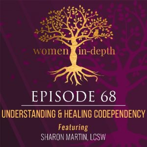 Women In-Depth Podcast logo featuring understanding codependency with Sharon Martin, LCSW