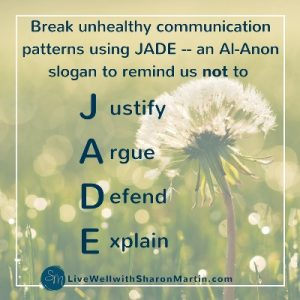 JADE: Don't justify, argue, defend, or explain. Learn to communicate effectively and stop codependency and unhealthy communication