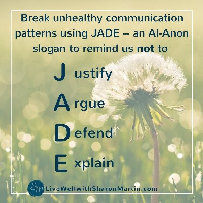 dandellion in field. text says JADE: Don't justify, argue, defend, or explain. Learn to communicate effectively and stop codependency and unhealthy communication