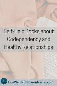Best Self Help Books about Codependency, Healthy Relationships, Adult Children, Dysfunctional Families
