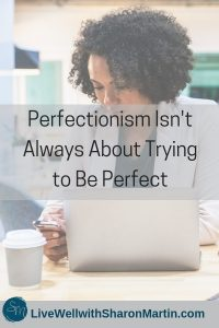 Perfectionism Isn't Always About Trying to Be Perfect #perfectionism #hiddensigns #perfectionist #perfect #imperfect
