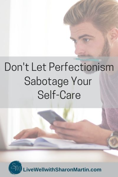 Don't Let Perfectionism Sabotage your Self-Care