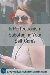 Is perfectionism sabotaging your self-care? Don't let guilt and perfectionism impede your self-care.