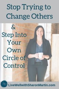 Stop trying to change others and step into your own circle of control #codependent