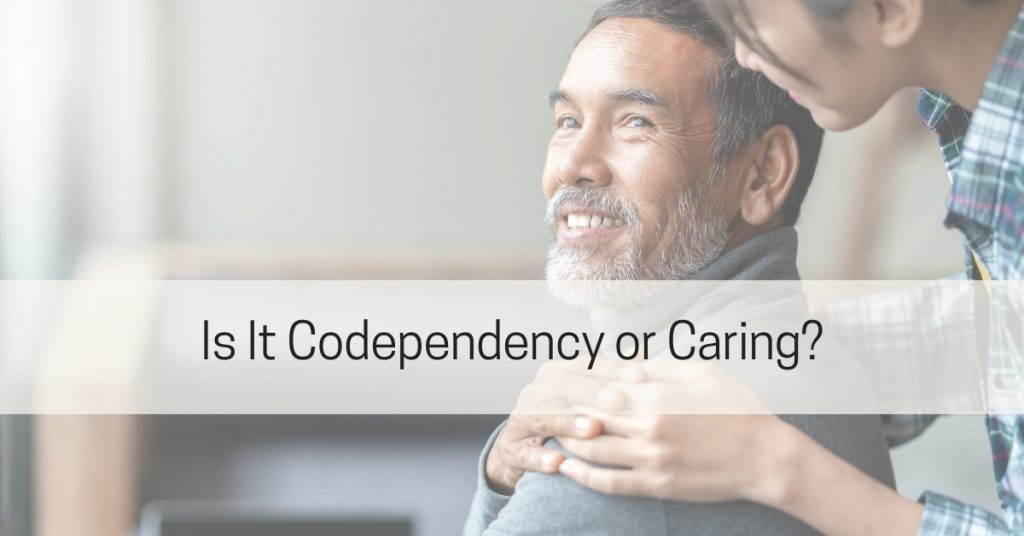 Is it codependency or caring?