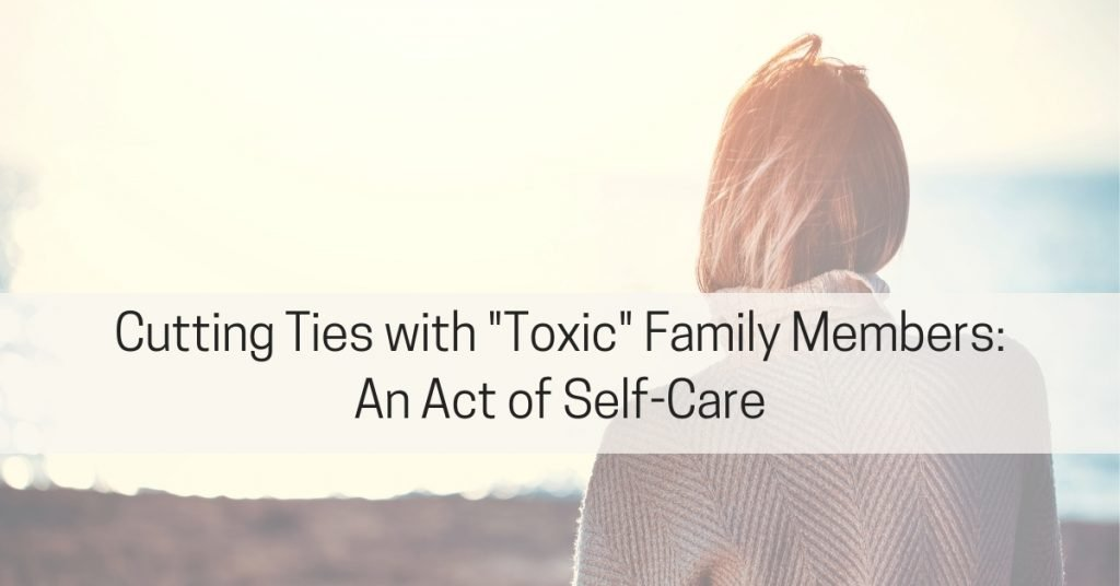 Cutting Ties with Toxic Family