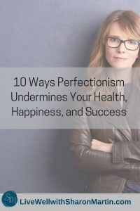 10 Ways Perfectionism Undermines Your Health, Happiness, and Success