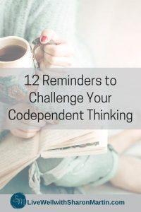 12 Reminder to Change Codependent Thinking
