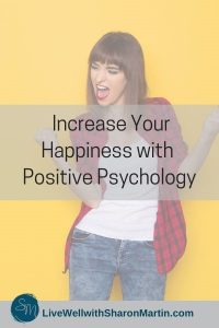 Increase happiness with positive psychology