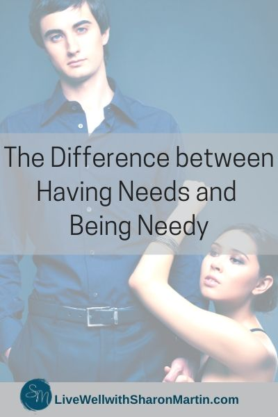 The Difference between Having Needs and Being Needy