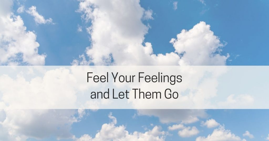 Feel your feelings and let them go