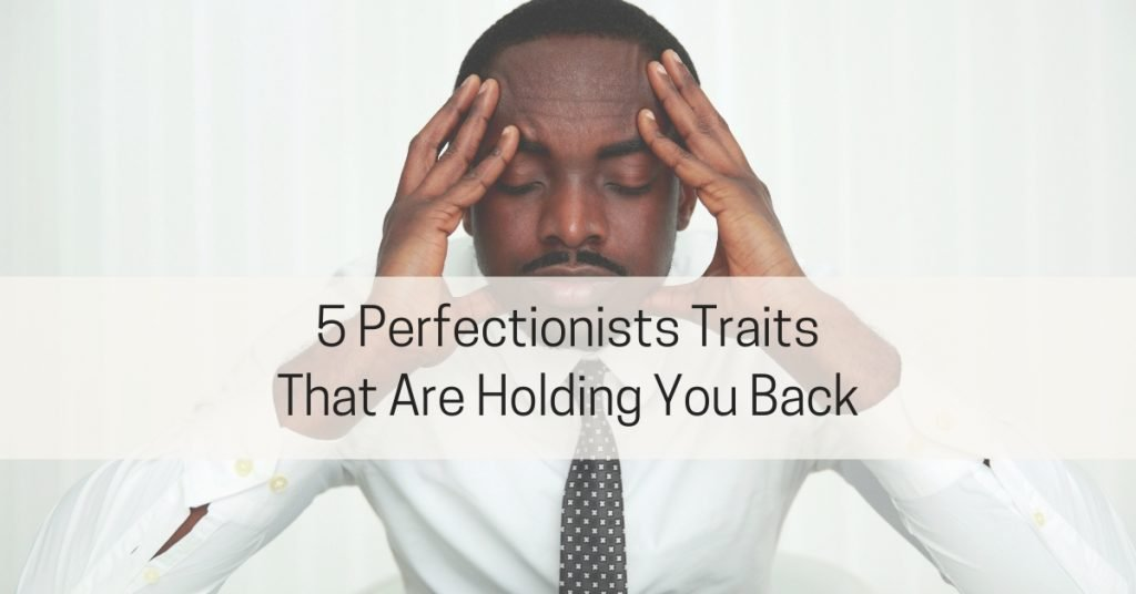 Perfectionism holds you back