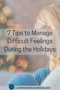 7 Tips to Manage Difficult Feelings During the Holidays