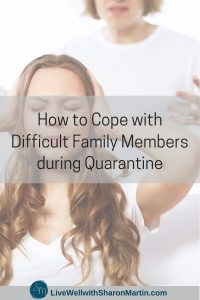 How to Cope with Difficult Family Members during Quarantine