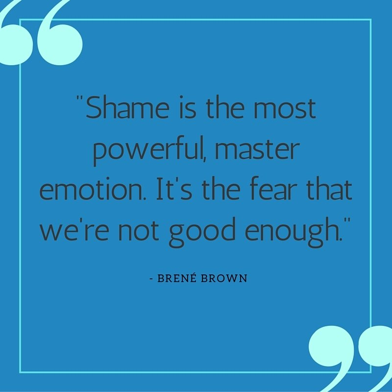 text: Shame is the most powerful master emotion