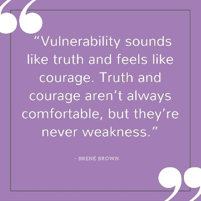 Vulnerability sounds like truth and feels like courage. Truth and courage aren't always comfortable, but they're never weakness.