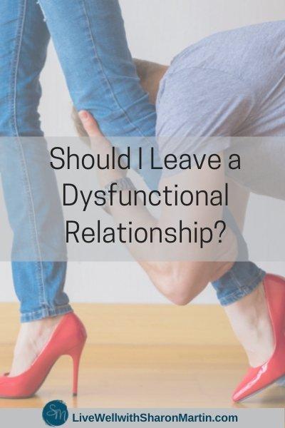 Should I leave a dysfunctional relationship?